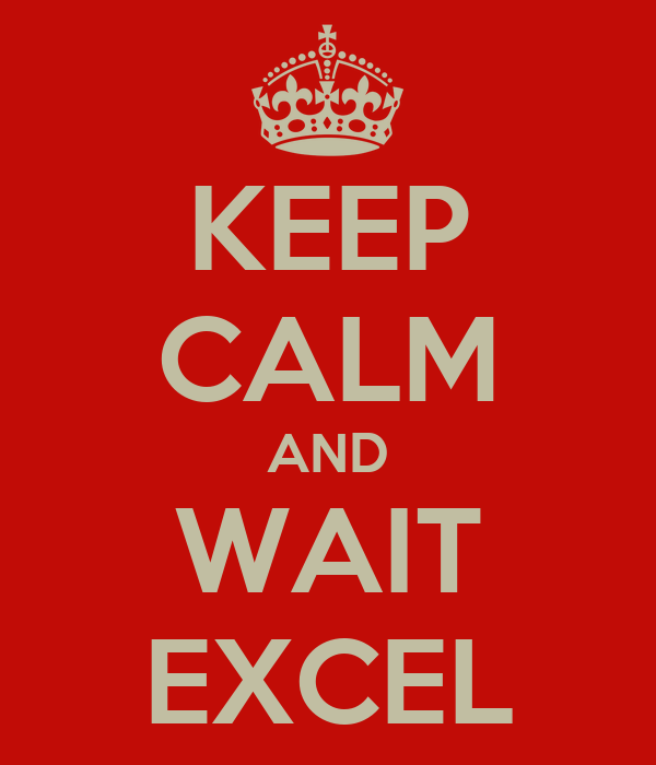 KEEP CALM AND WAIT EXCEL