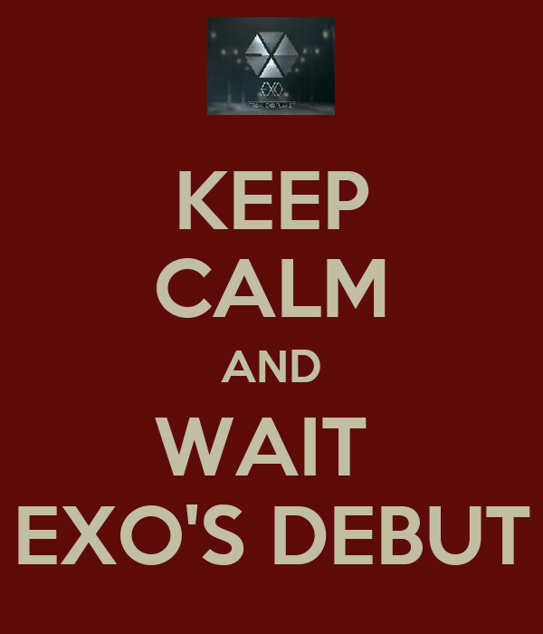 KEEP CALM AND WAIT  EXO'S DEBUT