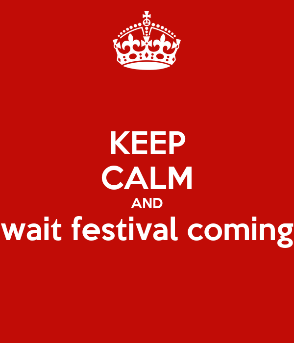 KEEP CALM AND wait festival coming