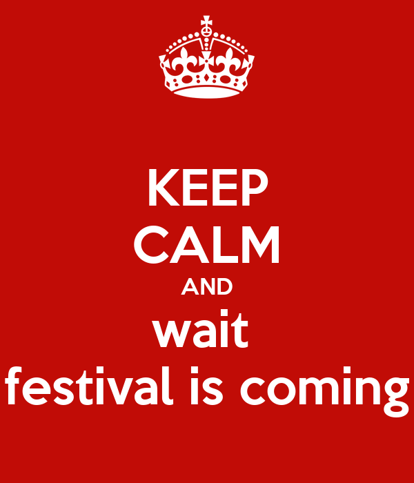 KEEP CALM AND wait  festival is coming