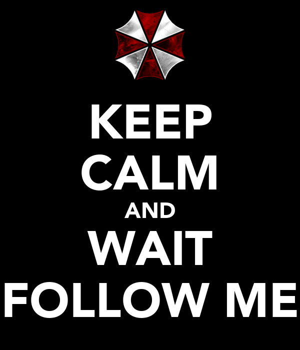 KEEP CALM AND WAIT FOLLOW ME