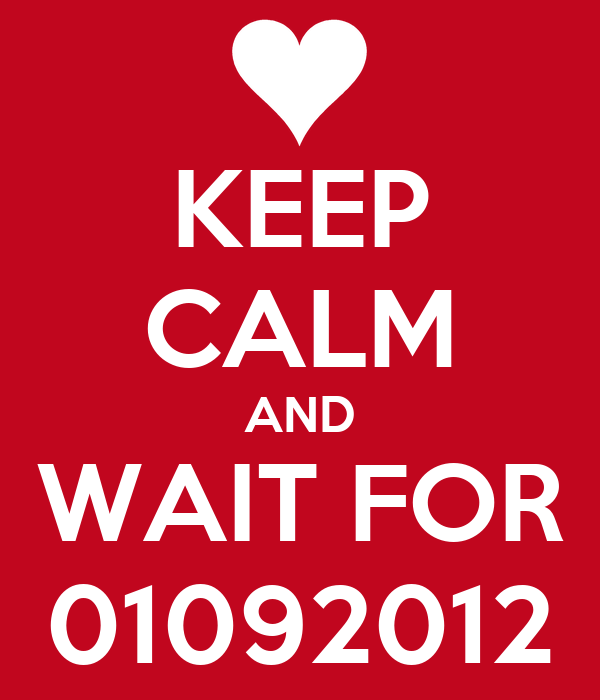KEEP CALM AND WAIT FOR 01092012