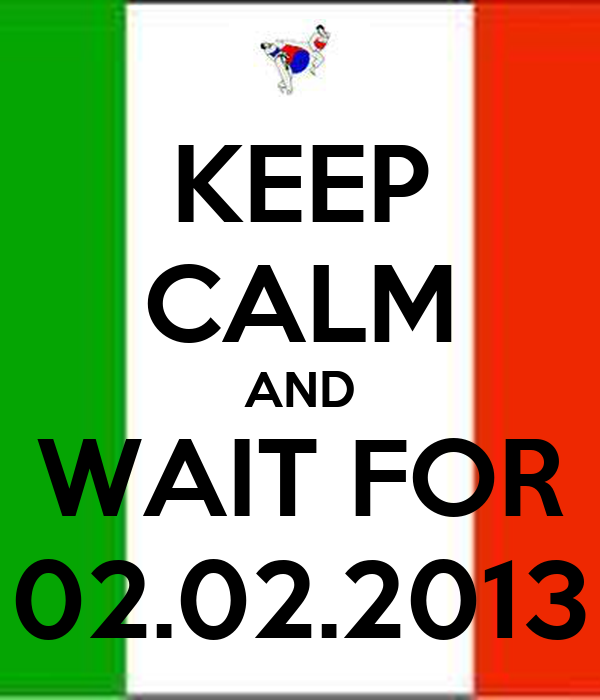KEEP CALM AND WAIT FOR 02.02.2013