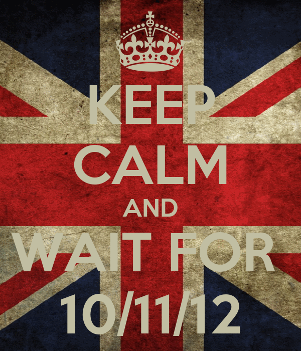 KEEP CALM AND WAIT FOR  10/11/12