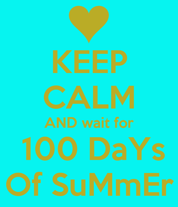 KEEP CALM AND wait for  100 DaYs  Of SuMmEr