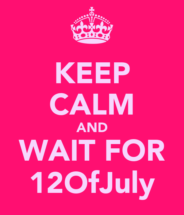 KEEP CALM AND WAIT FOR 12OfJuly