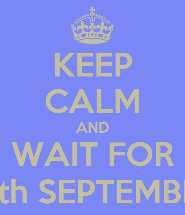 KEEP CALM AND WAIT FOR 13th SEPTEMBER