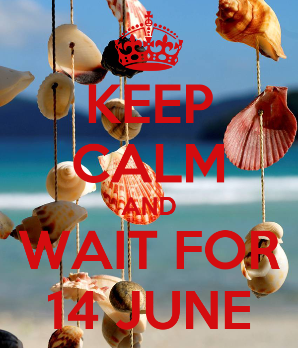 KEEP CALM AND WAIT FOR 14 JUNE