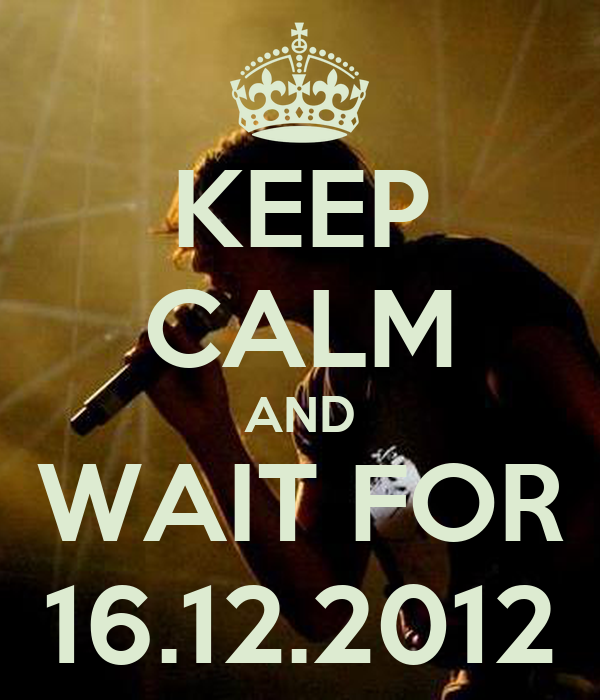 KEEP CALM AND WAIT FOR 16.12.2012
