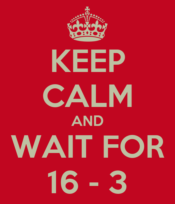 KEEP CALM AND WAIT FOR 16 - 3