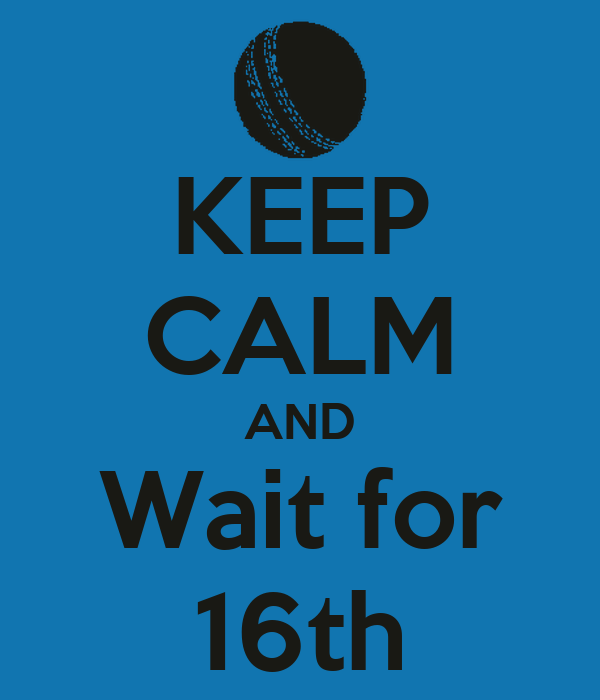KEEP CALM AND Wait for 16th