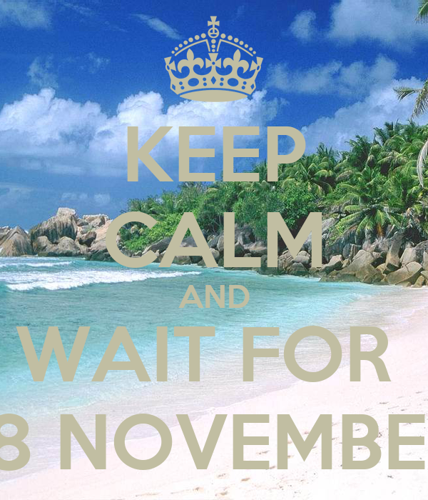KEEP CALM AND WAIT FOR  18 NOVEMBER