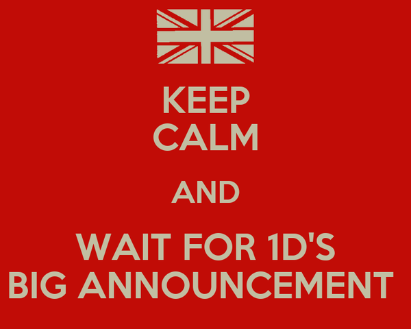 KEEP CALM AND WAIT FOR 1D'S BIG ANNOUNCEMENT