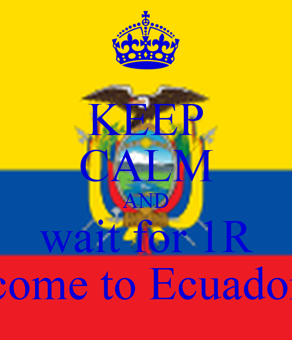 KEEP CALM AND wait for 1R come to Ecuador
