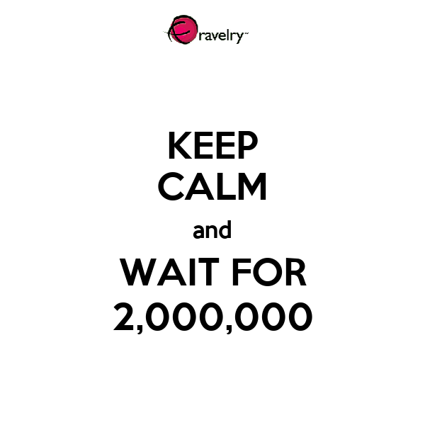 KEEP CALM and WAIT FOR 2,000,000