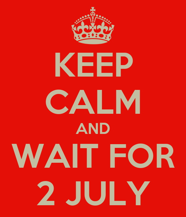 KEEP CALM AND WAIT FOR 2 JULY