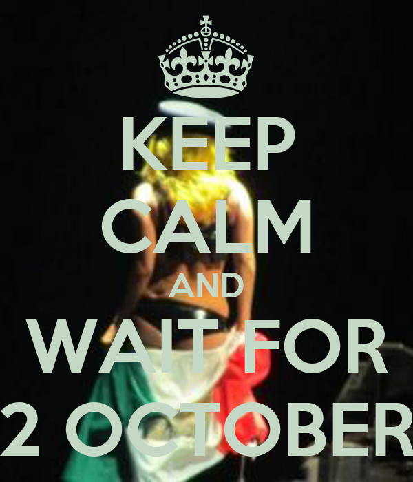 KEEP CALM AND WAIT FOR 2 OCTOBER