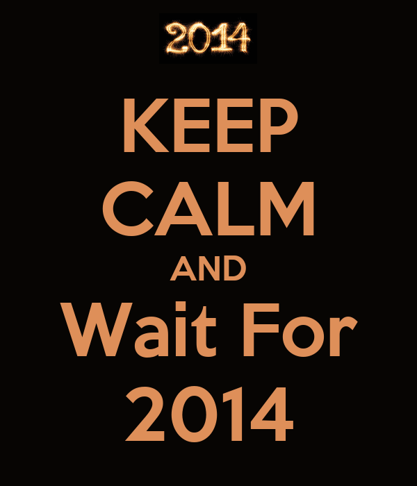 KEEP CALM AND Wait For 2014