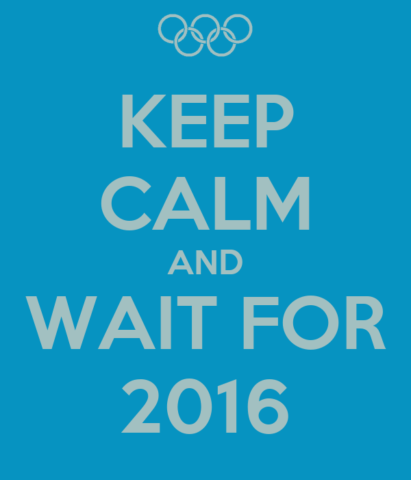 KEEP CALM AND WAIT FOR 2016