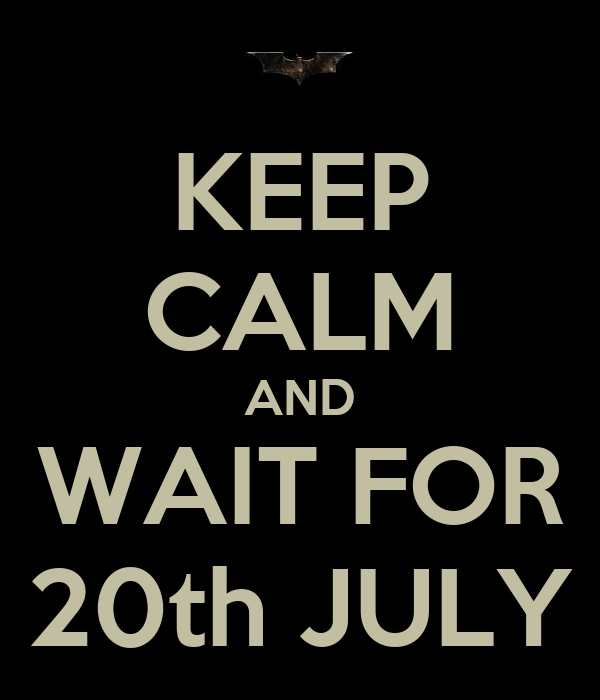 KEEP CALM AND WAIT FOR 20th JULY
