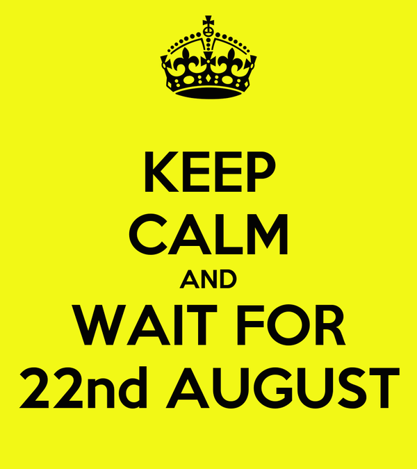 KEEP CALM AND WAIT FOR 22nd AUGUST