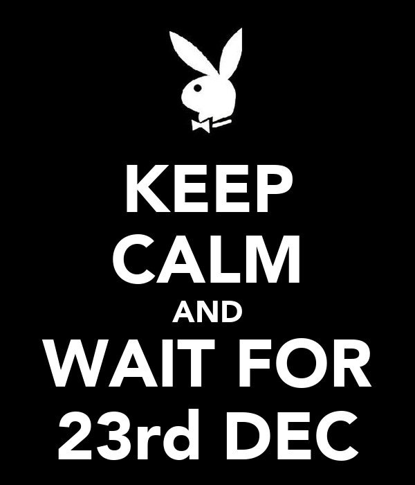 KEEP CALM AND WAIT FOR 23rd DEC