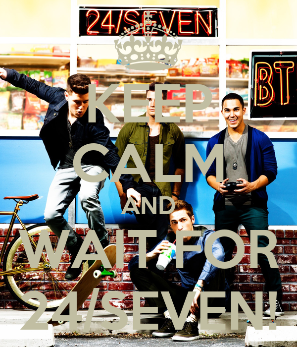KEEP CALM AND WAIT FOR 24/SEVEN!