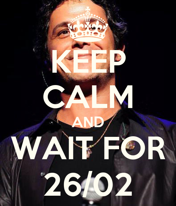 KEEP CALM AND WAIT FOR 26/02