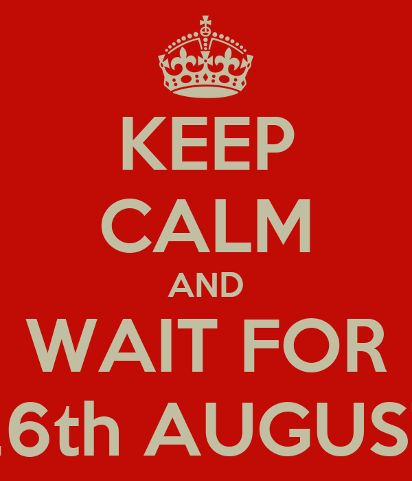 KEEP CALM AND WAIT FOR 26th AUGUST