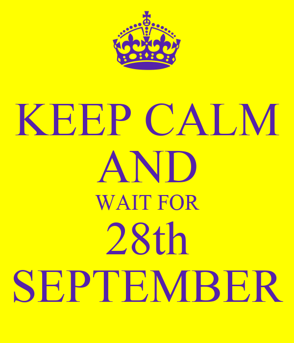 KEEP CALM AND WAIT FOR 28th SEPTEMBER