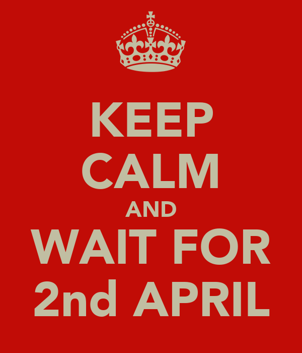 KEEP CALM AND WAIT FOR 2nd APRIL