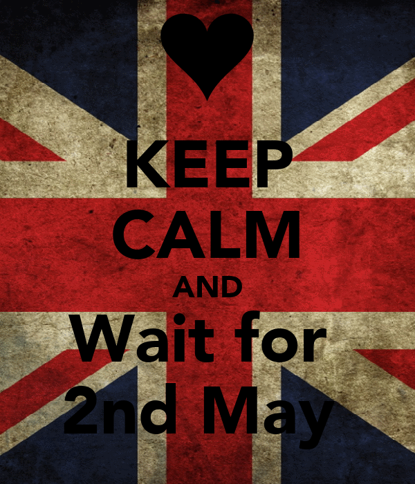 KEEP CALM AND Wait for  2nd May