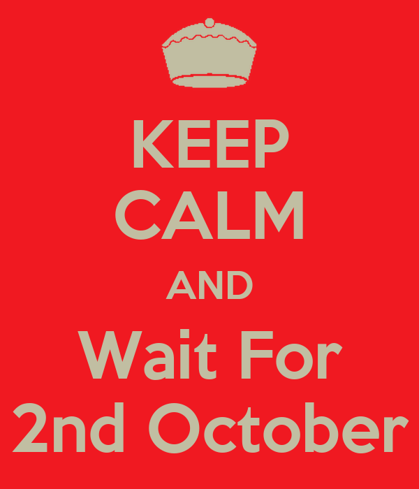 KEEP CALM AND Wait For 2nd October