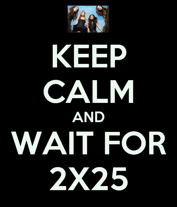 KEEP CALM AND WAIT FOR 2X25