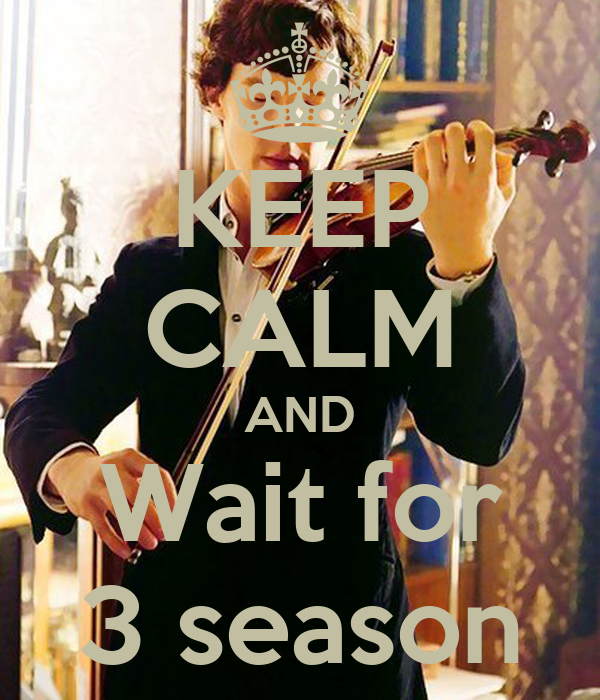 KEEP CALM AND Wait for 3 season