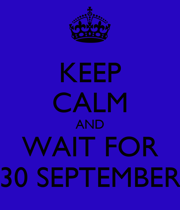 KEEP CALM AND WAIT FOR 30 SEPTEMBER