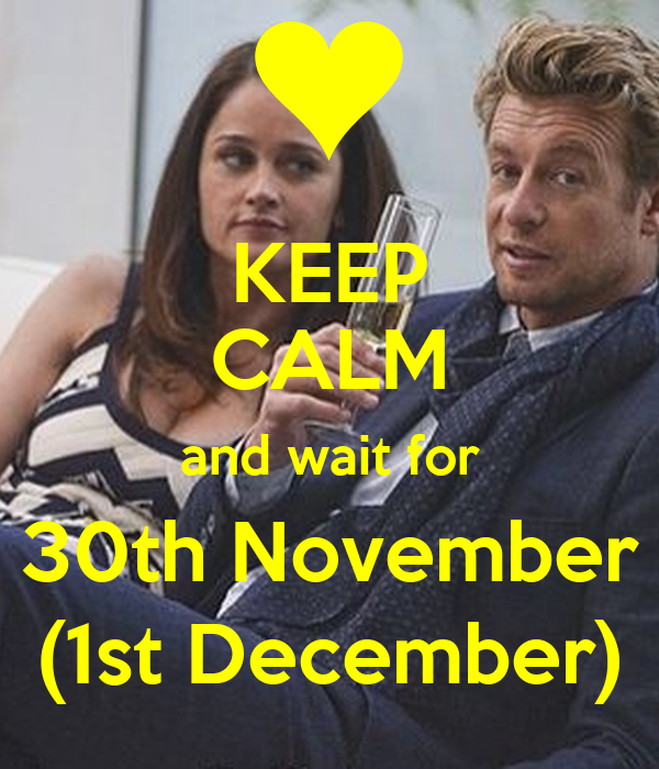 KEEP CALM and wait for 30th November (1st December)