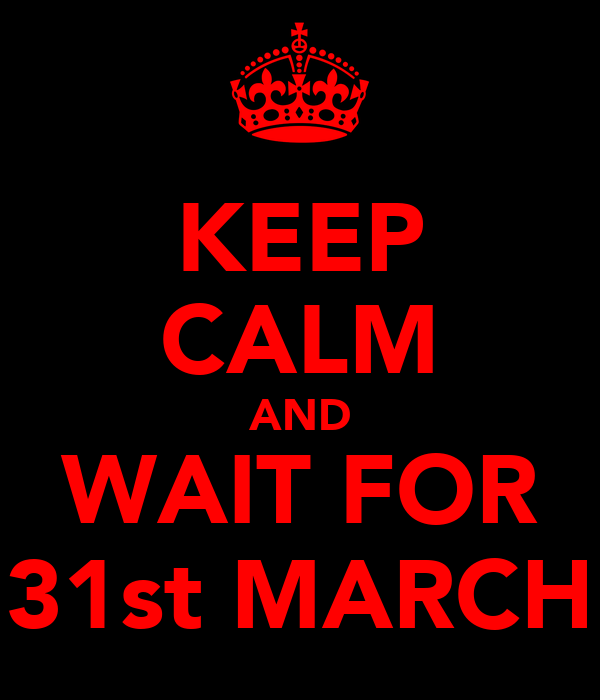 KEEP CALM AND WAIT FOR 31st MARCH