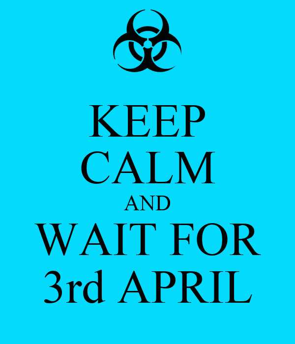 KEEP CALM AND WAIT FOR 3rd APRIL