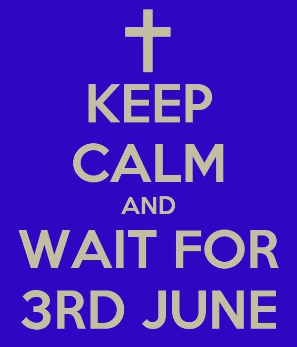 KEEP CALM AND WAIT FOR 3RD JUNE