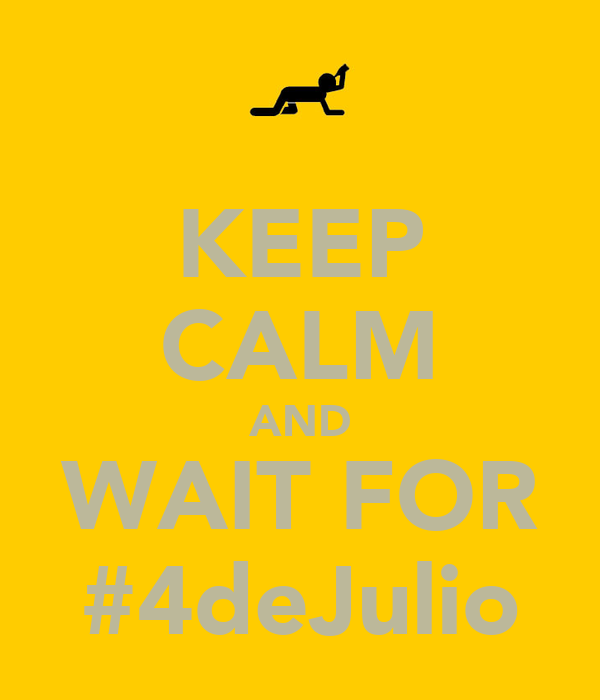 KEEP CALM AND WAIT FOR #4deJulio