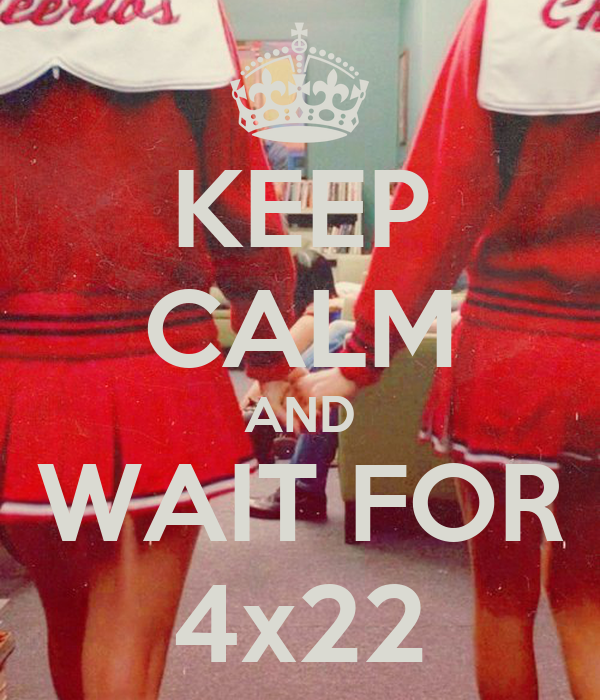 KEEP CALM AND WAIT FOR 4x22