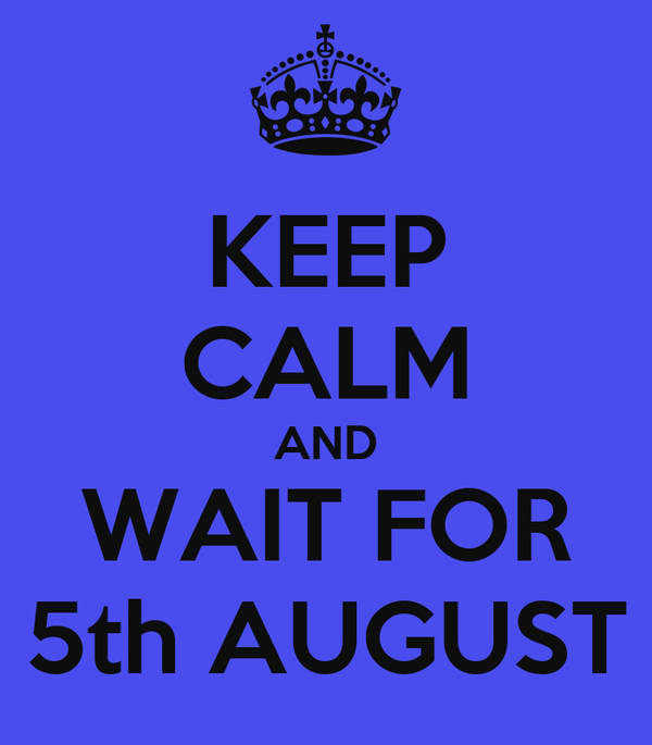KEEP CALM AND WAIT FOR 5th AUGUST