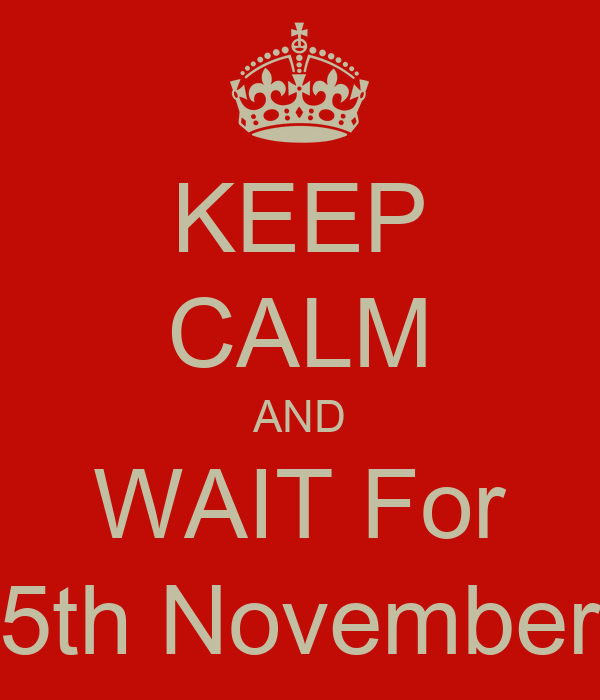 KEEP CALM AND WAIT For 5th November
