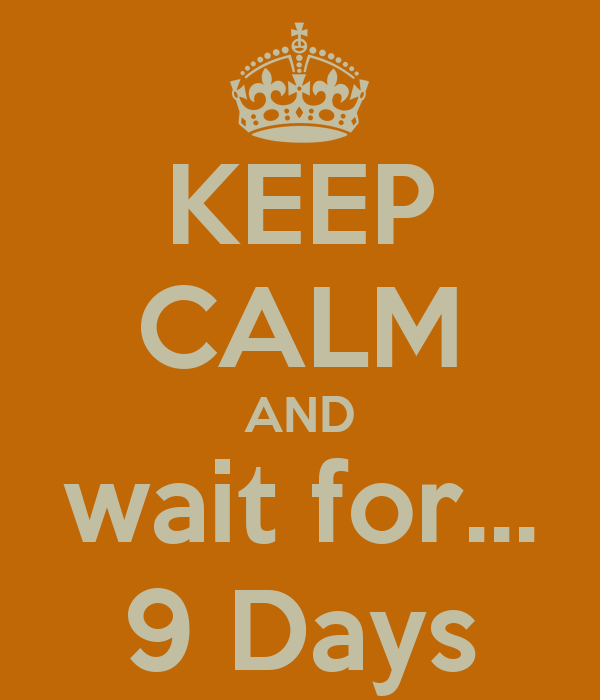 KEEP CALM AND wait for... 9 Days