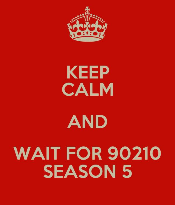 KEEP CALM AND WAIT FOR 90210 SEASON 5