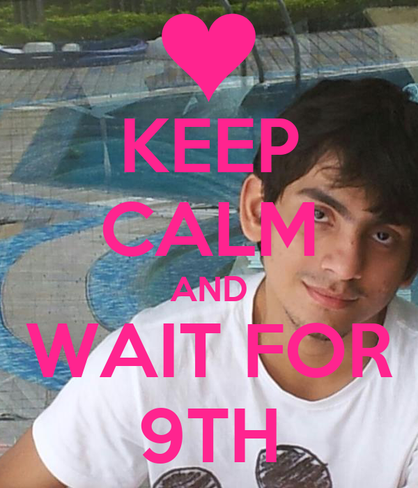 KEEP CALM AND WAIT FOR 9TH