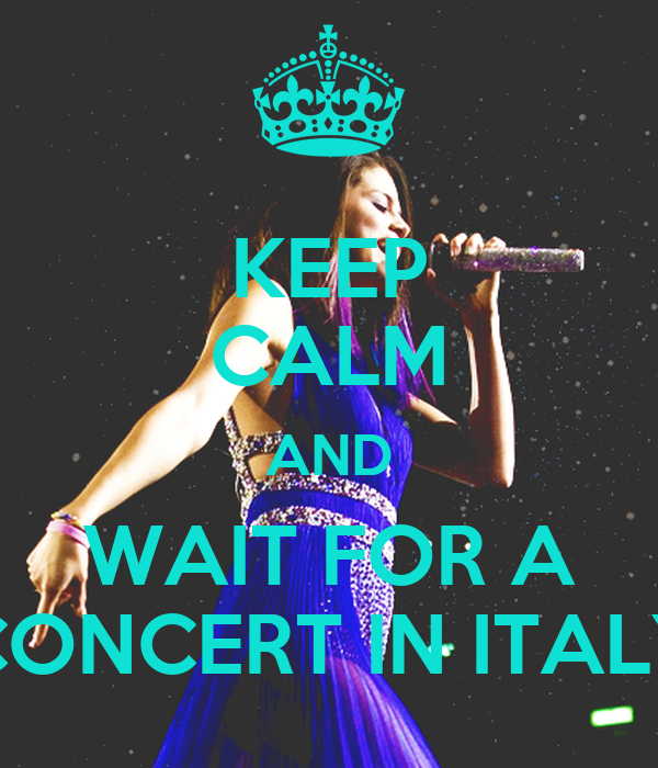 KEEP CALM AND WAIT FOR A CONCERT IN ITALY