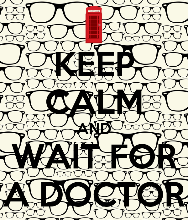 KEEP CALM AND WAIT FOR A DOCTOR