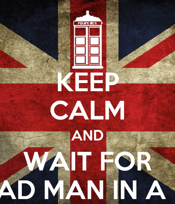 KEEP CALM AND WAIT FOR A MAD MAN IN A BOX